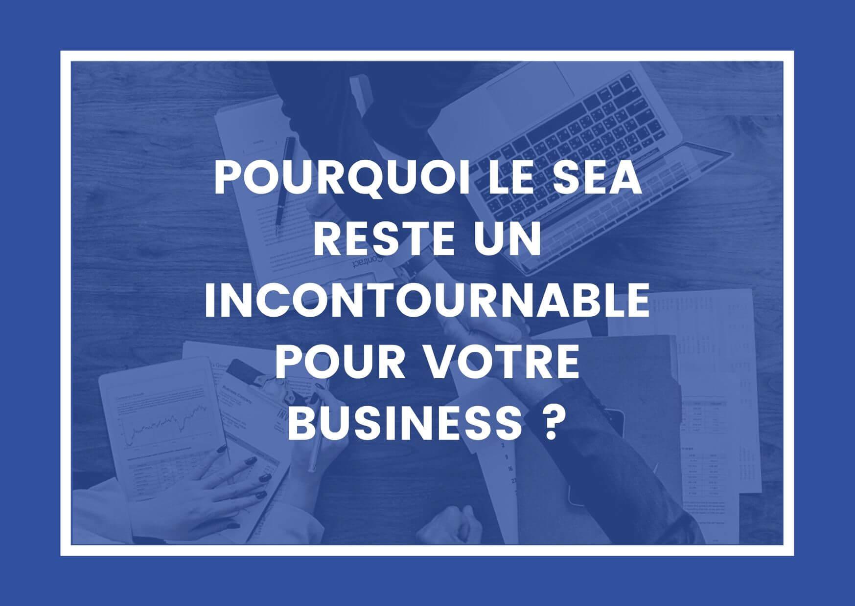POURQUOI LE SEA RESTE UN INCONTOURNABLE POUR VOTRE BUSINESS ?