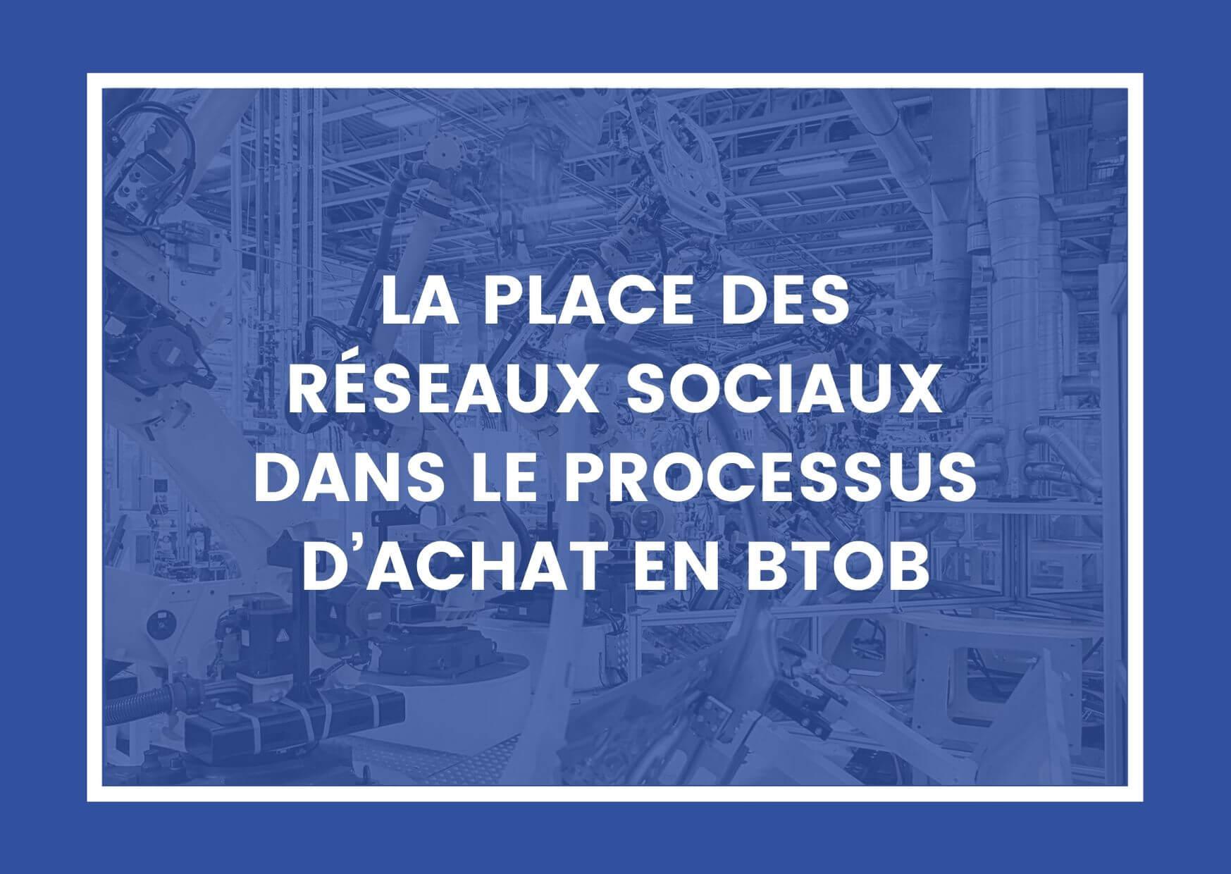 LA PLACE DES RÉSEAUX SOCIAUX DANS LE PROCESSUS D'ACHAT EN BTOB