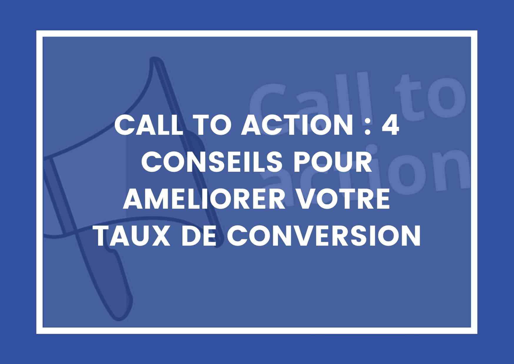 CALL TO ACTION : 4 CONSEILS POUR AMELIORER VOTRE TAUX DE CONVERSION