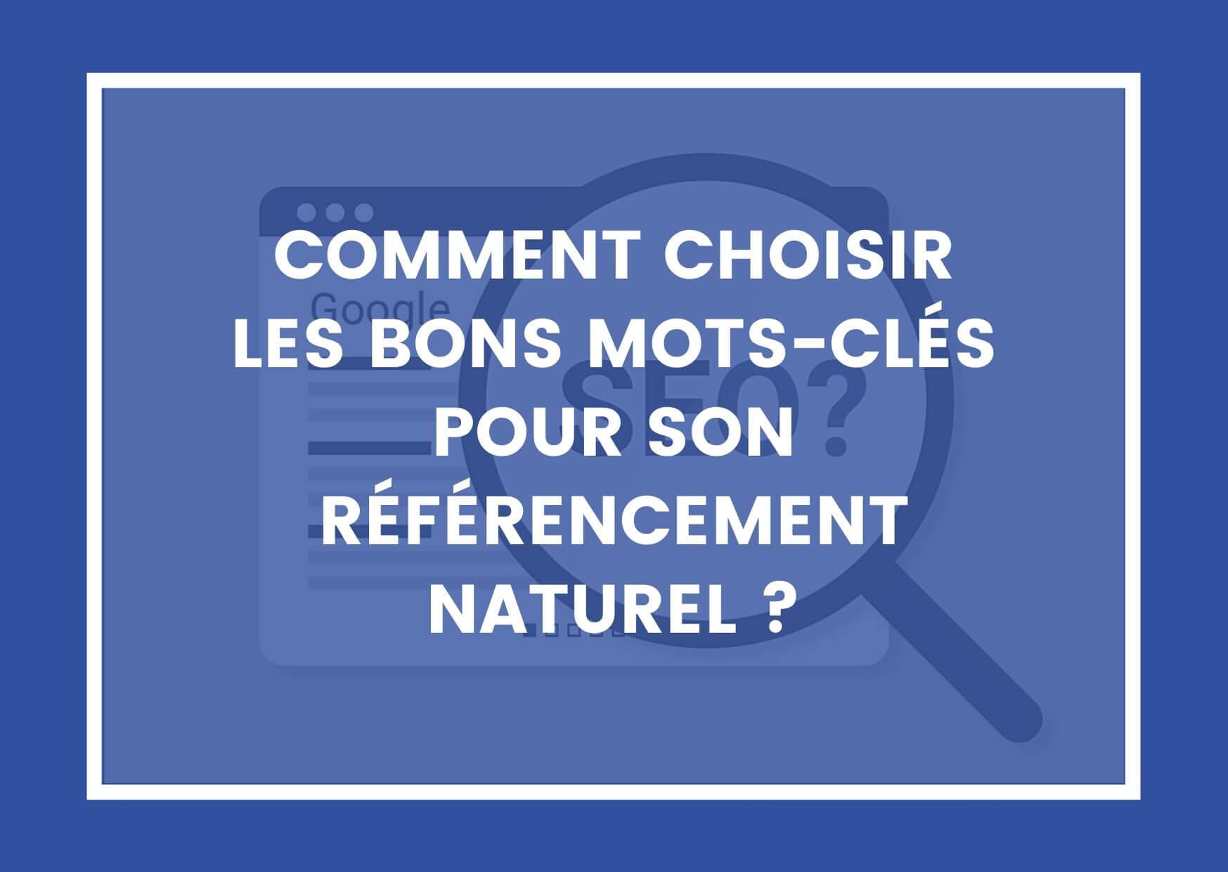 COMMENT CHOISIR LES BONS MOTS-CLÉS POUR SON RÉFÉRENCEMENT NATUREL ?
